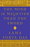 Das, Lama Surya: The Mind Is Mightier Than the Sword: Enlightening the Mind, Opening the Heart