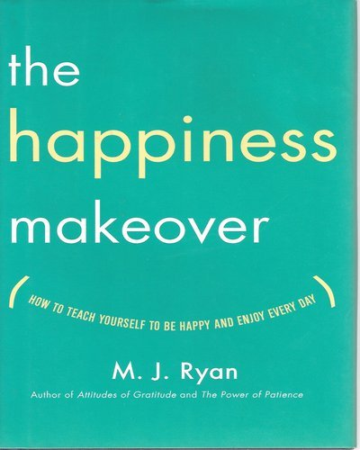the-happiness-makeover-how-to-teach-yourself-to-be-happy-and-enjoy-every-day