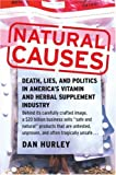 Hurley, Dan: Natural Causes: Death, Lies, and Politics in America's Vitamin and Herbal Supplement Industry