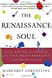 Lobenstine, Margaret: The Renaissance Soul: Life Design for People With Too Many Passions to Pick Just One