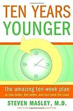 Ten Years Younger: The Amazing Ten Week Plan…