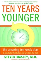 Ten Years Younger: The Amazing Ten Week Plan…