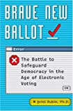 Rubin, Aviel: Brave New Ballot: The Checkered Past And Frightening Future of Electronic Voting in America