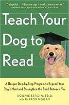 Teach Your Dog to Read by Bonnie Edd Bergin