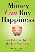Money Can Buy Happiness: How to Spend to Get…