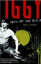 Iggy Pop: Open Up and Bleed by Paul Trynka