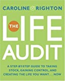Righton, Caroline: The Life Audit: A Step-by-Step Guide to Taking Stock, Gaining Control, and Creating the Life You Want... Now