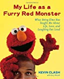 Clash, Kevin: My Life As a Furry Red Monster: What Being Elmo Has Taught Me About Life, Love, and Laughing Out Loud