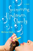 Swimming Upstream, Slowly: A Novel by…