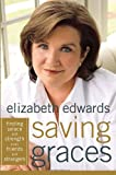 Edwards, Elizabeth: Saving Graces: Finding Solace and Strength from Friends and Strangers