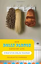 How Dolly Parton Saved My Life: A Novel of…