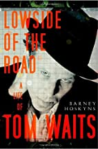 Lowside of the Road: A Life of Tom Waits by…