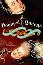 Doomed Queens: Royal Women Who Met Bad Ends,…