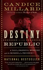 Destiny of the Republic: A Tale of Madness,…