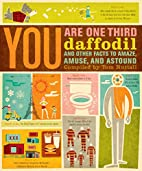 You Are One-Third Daffodil: And Other Facts…