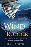 Smith, Dan: The Wind and the Rudder: How to Live in the Power of the Spirit Without Becoming Weird