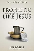 Prophetic Like Jesus: Releasing God's…