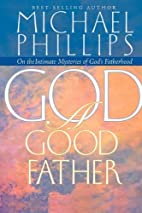 God: A Good Father by Michael Phillips