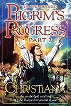 Pilgrim's Progress, Part 2: Christiana by…
