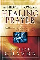 The Hidden Power of Healing Prayer by Mahesh…