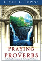 Praying the Proverbs (Praying the Scriptures…
