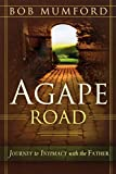 Mumford, Bob: Agape Road: Journey to Intimacy with the Father (Lifechangers Library)