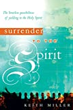 Miller, Keith: Surrender to the Spirit: The Limitless Possibilities of Yielding to the Holy Spirit