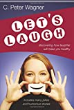 C. Peter Wagner: Let's Laugh: Discovering How Laughter Will Make You Healthy