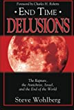 Wohlberg, Steve: End Time Delusions: The Rapture, the Antichrist, Israel, and the End of the World