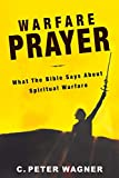 C. Peter Wagner: Warfare Prayer: What the Bible Says about Spiritual Warfare