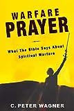 C. Peter Wagner: Warfare Prayer: What the Bible Says about Spiritual Warfare