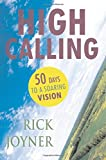 Rick Joyner: High Calling: 50 Days to a Soaring Vision