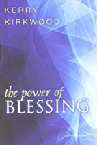 The Power of Blessing by Kerry Kirkwood