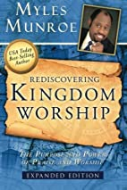 Rediscovering Kingdom Worship by Myles…