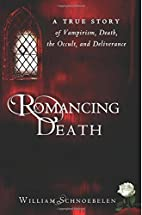 Romancing Death: A True Story of Vampirism,…