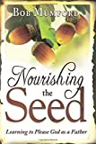 Mumford, Bob: Nourishing the Seed: Learning to Please Father God