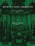 Seventy-Nine Chorales for the Organ: Opus 28…