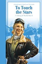 To Touch the Stars: A Story of World War II…