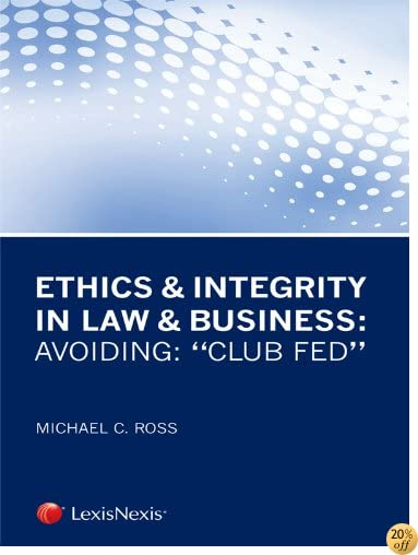 Ethics & Integrity in Law & Business: Avoiding Club Fed