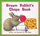 Brown Rabbit's Shape Book by Alan…