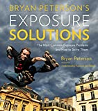 Peterson, Bryan: Bryan Peterson's Exposure Solutions: The Most Common Photography Problems and How to Solve Them
