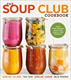 The Soup Club Cookbook: Feed Your Friends,…