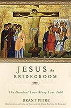 Jesus the Bridegroom: The Greatest Love…