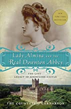 Lady Almina and the Real Downton Abbey: The…