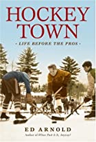 Hockey Town: Life Before the Pros by Ed…