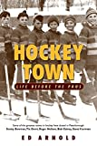 Arnold, Edward: Hockey Town: Life Before the Pros