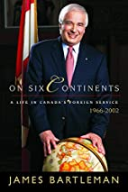 On Six Continents: A Life In Canada's…