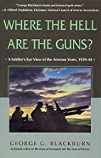 Where the Hell Are the Guns?: A Soldier's…