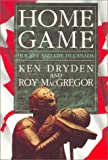 Dryden, Ken: Home Game : Hockey and Life in Canada