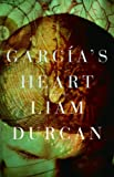 Durcan, Liam: Garcia&#39;s Heart